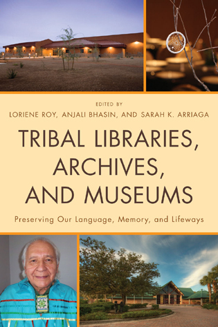 Cover image for the book Tribal Libraries, Archives, and Museums: Preserving Our Language, Memory, and Lifeways