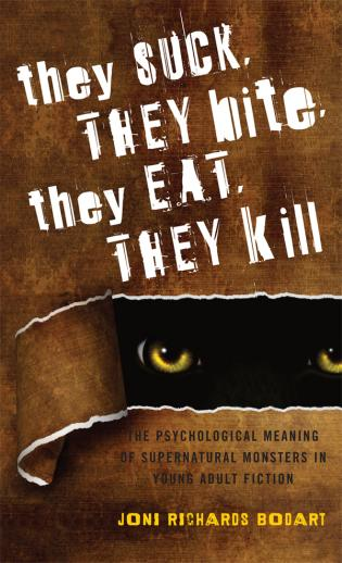 Cover image for the book They Suck, They Bite, They Eat, They Kill: The Psychological Meaning of Supernatural Monsters in Young Adult Fiction