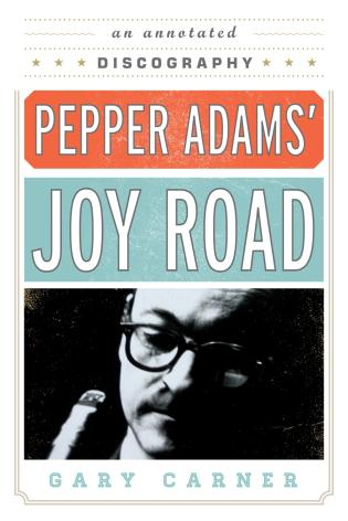 Cover image for the book Pepper Adams' Joy Road: An Annotated Discography