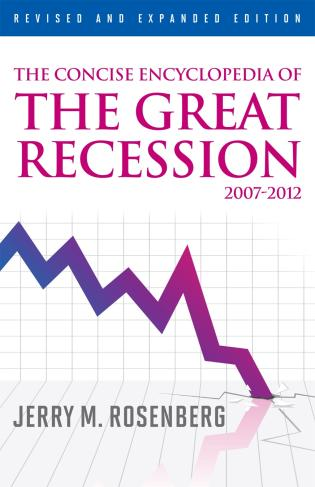 Cover image for the book The Concise Encyclopedia of The Great Recession 2007-2012, Revised and Expanded Edition