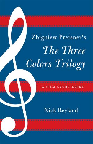 Cover image for the book Zbigniew Preisner's Three Colors Trilogy: Blue, White, Red: A Film Score Guide