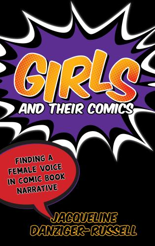 Cover image for the book Girls and Their Comics: Finding a Female Voice in Comic Book Narrative