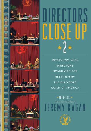 Cover image for the book Directors Close Up 2: Interviews with Directors Nominated for Best Film by the Directors Guild of America: 2006 - 2012