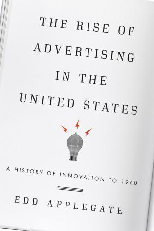 Cover image for the book The Rise of Advertising in the United States: A History of Innovation to 1960