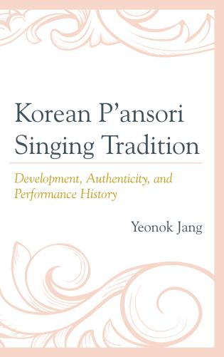 Cover image for the book Korean P'ansori Singing Tradition: Development, Authenticity, and Performance History