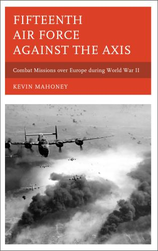 Cover image for the book Fifteenth Air Force against the Axis: Combat Missions over Europe during World War II
