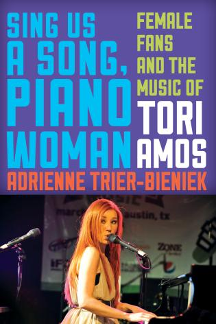 Cover image for the book Sing Us a Song, Piano Woman: Female Fans and the Music of Tori Amos
