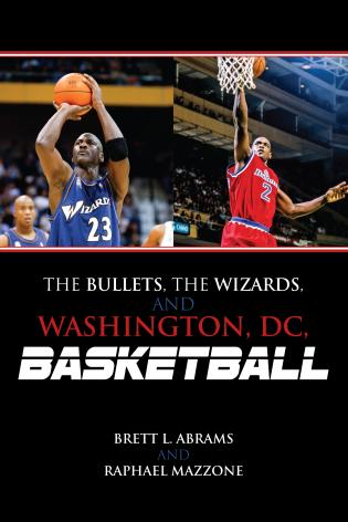 Cover image for the book The Bullets, the Wizards, and Washington, DC, Basketball