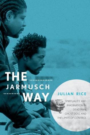 Cover image for the book The Jarmusch Way: Spirituality and Imagination in Dead Man, Ghost Dog, and The Limits of Control
