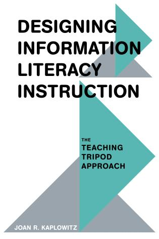 Cover image for the book Designing Information Literacy Instruction: The Teaching Tripod Approach
