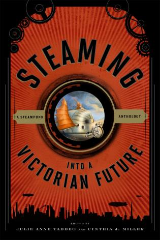 Cover image for the book Steaming into a Victorian Future: A Steampunk Anthology
