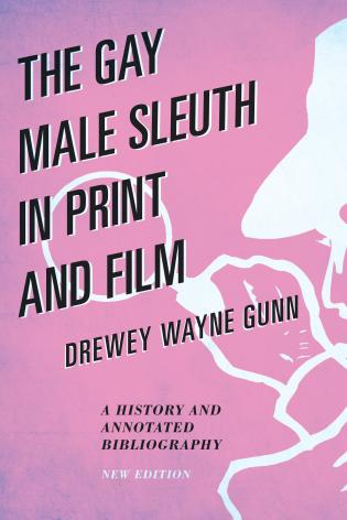 Cover image for the book The Gay Male Sleuth in Print and Film: A History and Annotated Bibliography, New Edition