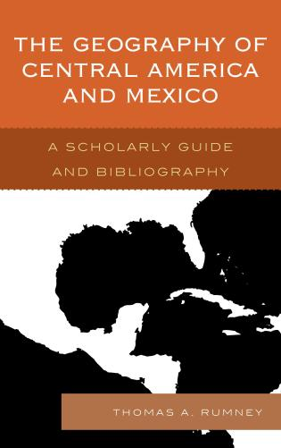 Cover image for the book The Geography of Central America and Mexico: A Scholarly Guide and Bibliography