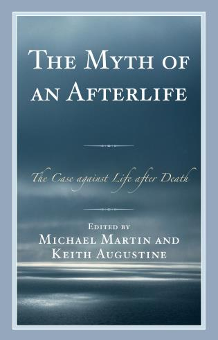 Cover image for the book The Myth of an Afterlife: The Case against Life After Death