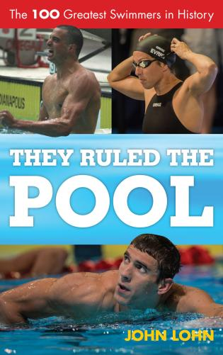Cover image for the book They Ruled the Pool: The 100 Greatest Swimmers in History