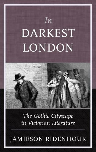 Cover image for the book In Darkest London: The Gothic Cityscape in Victorian Literature