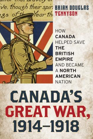 Cover image for the book Canada's Great War, 1914-1918: How Canada Helped Save the British Empire and Became a North American Nation