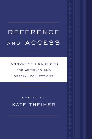 Cover image for the book Reference and Access: Innovative Practices for Archives and Special Collections