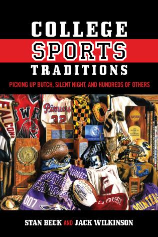 Cover image for the book College Sports Traditions: Picking Up Butch, Silent Night, and Hundreds of Others