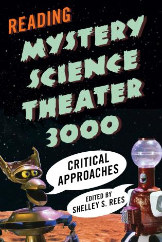 Cover image for the book Reading Mystery Science Theater 3000: Critical Approaches