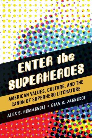 Cover image for the book Enter the Superheroes: American Values, Culture, and the Canon of Superhero Literature