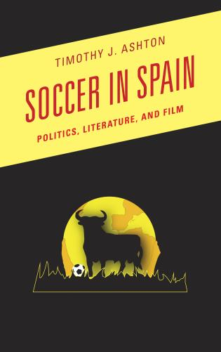 Cover image for the book Soccer in Spain: Politics, Literature, and Film