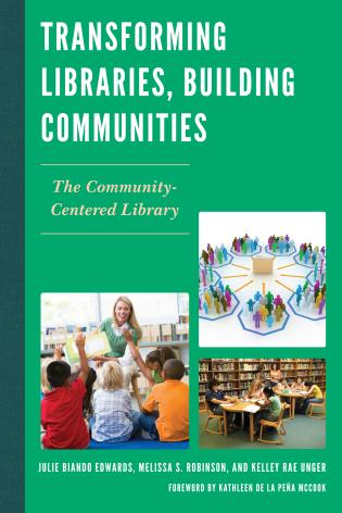 Cover image for the book Transforming Libraries, Building Communities: The Community-Centered Library