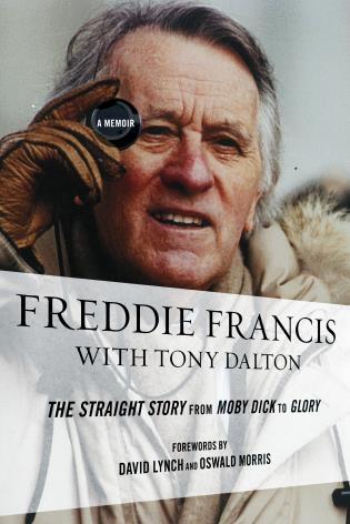 Cover image for the book Freddie Francis: The Straight Story from Moby Dick to Glory, a Memoir