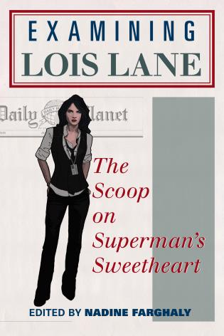 Cover image for the book Examining Lois Lane: The Scoop on Superman's Sweetheart
