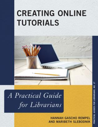 Cover image for the book Creating Online Tutorials: A Practical Guide for Librarians