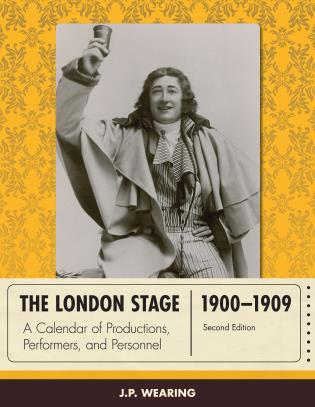 Cover image for the book The London Stage 1900-1909: A Calendar of Productions, Performers, and Personnel, Second Edition