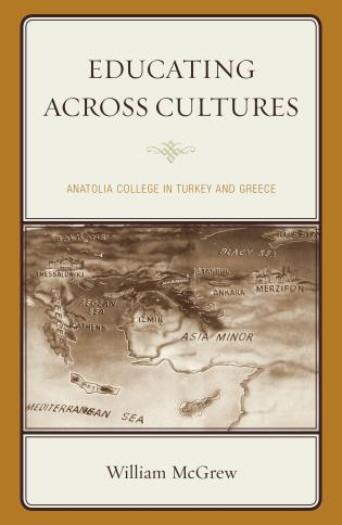 Cover image for the book Educating across Cultures: Anatolia College in Turkey and Greece