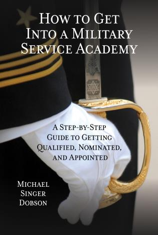 Cover image for the book How to Get Into a Military Service Academy: A Step-by-Step Guide to Getting Qualified, Nominated, and Appointed