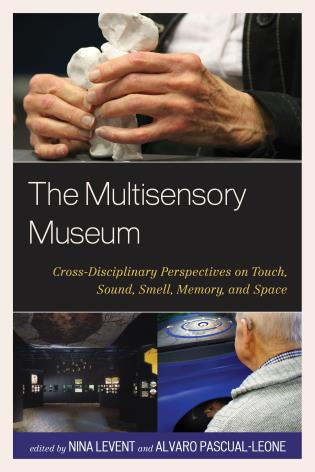 Cover image for the book The Multisensory Museum: Cross-Disciplinary Perspectives on Touch, Sound, Smell, Memory, and Space