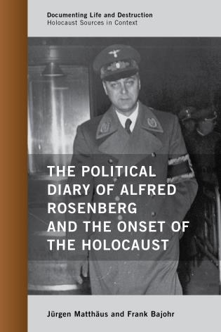 Cover image for the book The Political Diary of Alfred Rosenberg and the Onset of the Holocaust