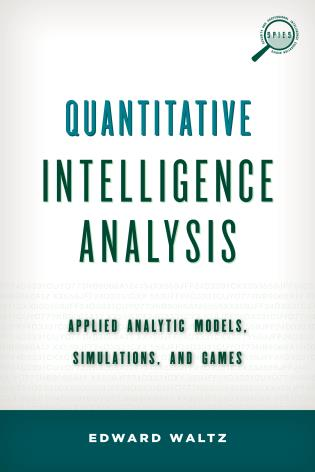Cover image for the book Quantitative Intelligence Analysis: Applied Analytic Models, Simulations, and Games