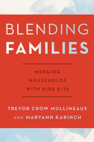 Cover image for the book Blending Families: Merging Households with Kids 8-18