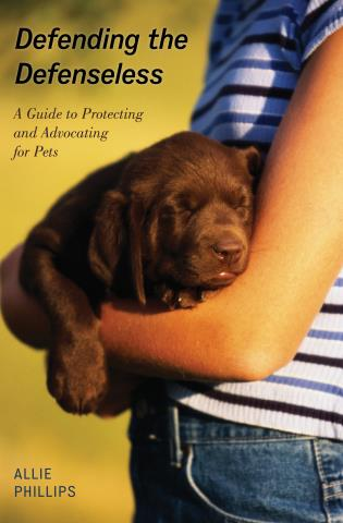 Cover image for the book Defending the Defenseless: A Guide to Protecting and Advocating for Pets