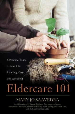 Cover image for the book Eldercare 101: A Practical Guide to Later Life Planning, Care, and Wellbeing