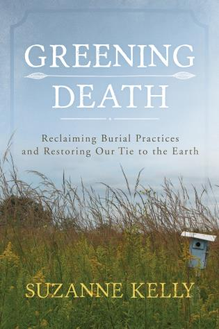 Cover image for the book Greening Death: Reclaiming Burial Practices and Restoring Our Tie to the Earth