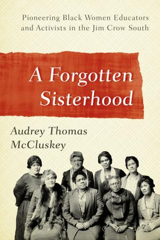 Cover image for the book A Forgotten Sisterhood: Pioneering Black Women Educators and Activists in the Jim Crow South