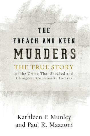 Cover image for the book The Freach and Keen Murders: The True Story of the Crime That Shocked and Changed a Community Forever