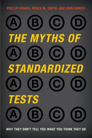 Cover image for the book The Myths of Standardized Tests: Why They Don't Tell You What You Think They Do