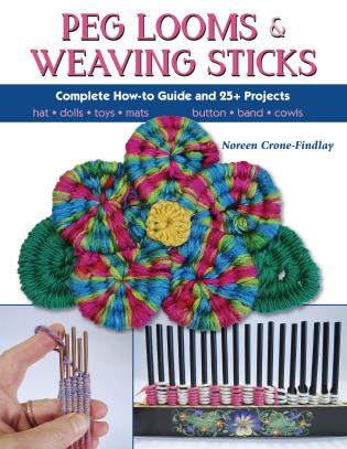 Cover image for the book Peg Looms and Weaving Sticks: Complete How-to Guide and 30+ Projects