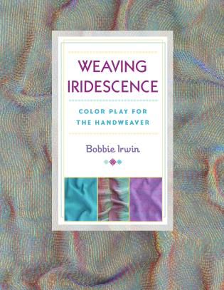 Cover image for the book Weaving Iridescence: Color Play for the Handweaver