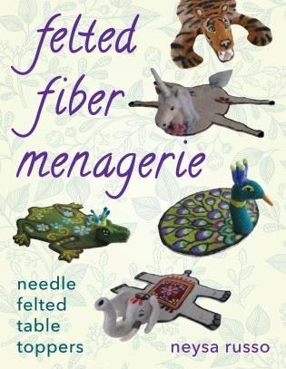 Cover image for the book Felted Fiber Menagerie: Needle Felted Table Toppers
