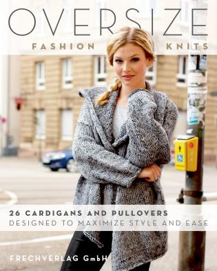 Cover image for the book Oversize Fashion Knits: 26 Cardigans and Pullovers Designed to Maximize Style and Ease