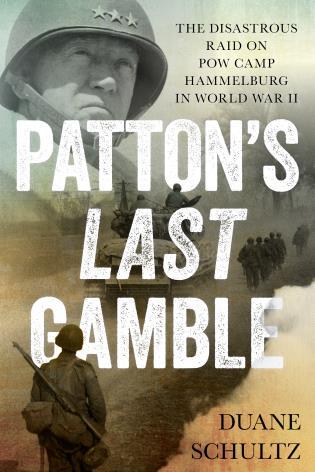 Patton S Last Gamble The Disastrous Raid On Pow Camp Hammelburg In