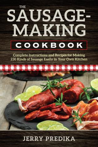 The sausage making cookbook complete instructions and recipes for the sausage making cookbook complete instructions and recipes for making 230 kinds of sausage easily in your own kitchen 9780811767484 rowman forumfinder Gallery