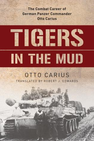 Cover image for the book Tigers in the Mud: The Combat Career of German Panzer Commander Otto Carius